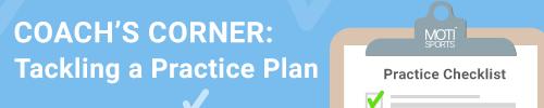 COACH'S CORNER: Tackling a Practice Plan
