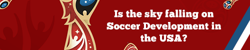 Is the sky falling on Soccer Development in the USA